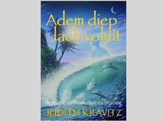 """Adem Diep, Lach Voluit"" [DOWNLOAD VERSIE] ""Adem Diep, Lach Voluit"" ""Breathe Deep Laugh Loudly"", Nederlandse elektronische versie, e-boek, book, Judith Kravitz, Transformational Breath"