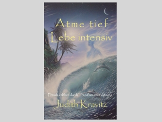 """Atme tief - Lebe intensiv"" [ELEKTRONISCHE VERSION] ""Atme tief - Lebe intensiv"" ""Breathe Deep Laugh Loudly"", deutsche elektronische Version, E-book, Judith Kravitz, Transformational Breath"